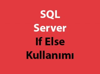 SQL Server If Else Kullanımı
